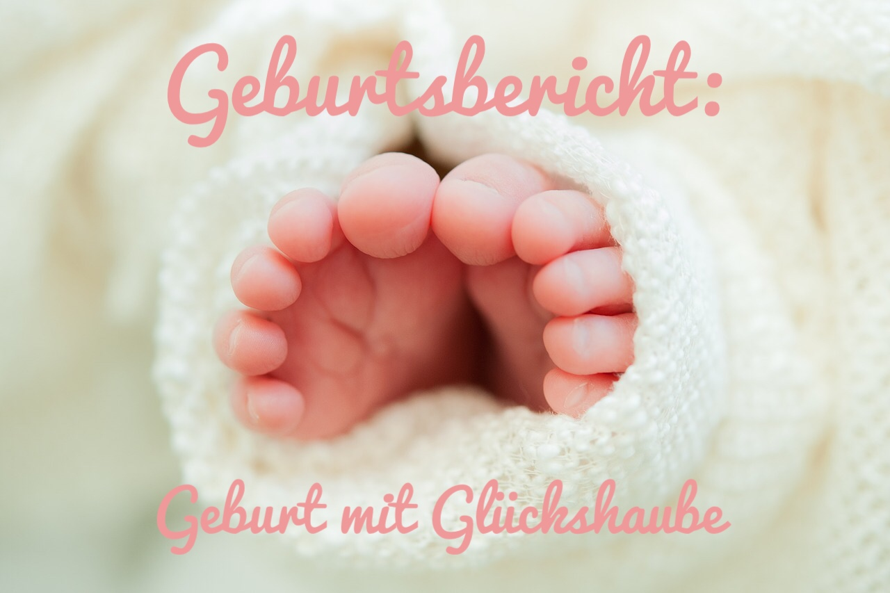 Geburtsbericht Glückshaube