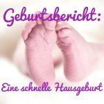 Geburtsbericht: Eine schnelle Hausgeburt